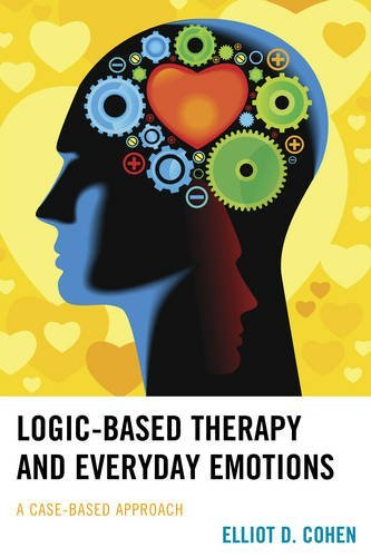 logic-based-therapy-and-everyday-emotions-a-case-based-approach-by-elliot-d-cohen-2016-02-01