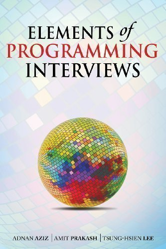 Elements of Programming Interviews: 300 Questions and Solutions by Aziz, Adnan, Prakash, Amit, Lee, Tsung-Hsien (2012)