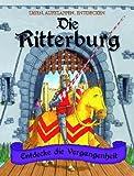 Die Ritterburg: Lesen, aufklappen, entdecken