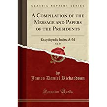 A Compilation of the Message and Papers of the Presidents, Vol. 19: Encyclopedic Index; A-M (Classic Reprint)
