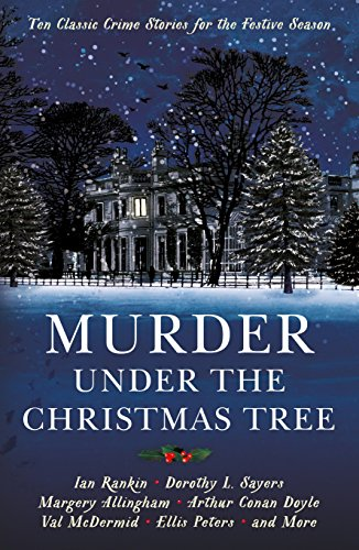 Murder under the Christmas Tree: Ten Classic Crime Stories for the Festive Season (Murder at Christmas) (English Edition)