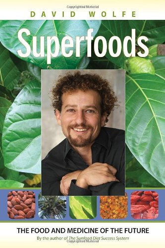 Superfoods: The Food and Medicine of the Future por David Wolfe