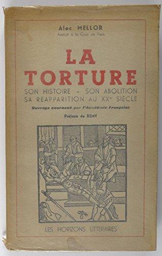 La torture. Son histoire - Son abolition - Sa Réapparition au XX° siècle. Préface de Rémy