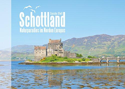 Schottland - Naturparadies im Norden Europas: Bildband (German Edition) por Sascha Stoll