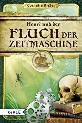 Henri und der Fluch der Zeitmaschine: Henris Reise mit Alexander von Humboldt