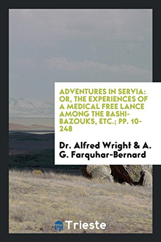Adventures in Servia: Or, The Experiences of a Medical Free Lance Among the Bashi-Bazouks, Etc.; pp. 10-248
