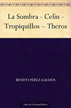 La Sombra - Celín - Tropiquillos - Theros de [Galdós, Benito Pérez]