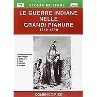 Le guerre indiane nelle grandi pianure 1840-1890. La storia militare, i personaggi, le battaglie, le forze in campo, le mappe