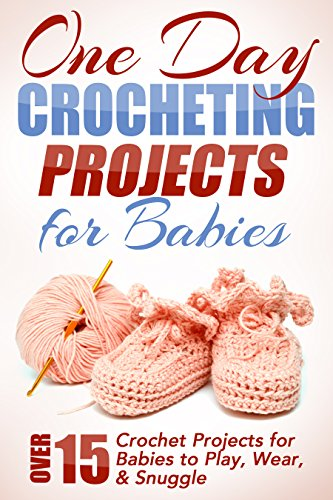 one-day-crocheting-projects-for-babies-over-15-crochet-projects-for-babies-to-play-wear-snuggle-one-