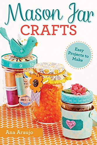 Mason Jar Crafts: Easy Projects to Make from Everyday Canning Jars