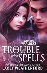 The Trouble With Spells: Of Witches and Warlocks by Lacey Weatherford (2011-08-11)