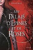 Un palais d'épines et de roses / Sarah J. Maas | Maas, Sarah J. (1986-....). Auteur