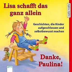 Lisa schafft das ganz allein / Danke, Paulina! Geschichten, die Kinder aufgeschlossen und selbstbewusst machen