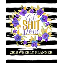 """Get Shit Done: 2018 Weekly Planner: 7""""x9"""" Format for Portability: Watercolor Florals & Gold Premium Cover with Modern Calligraphy & Lettering Art: ... & Seniors for Relaxation & Stress Relief)"""