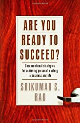 Are You Ready to Succeed? Unconventional Strategies to Achieving Personal Mastery in Business and Life by Srikumar S. Rao (2005-12-28)