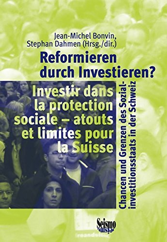Reformieren durch investieren? : Chancen und grenzen des sozialinvestit ionsstaats in der schweiz. inv