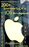 200+ Frequently Asked Interview Questions & Answers in iOS Development: Swift & Objective -C Programming (Interview Q & A Series Book 9)