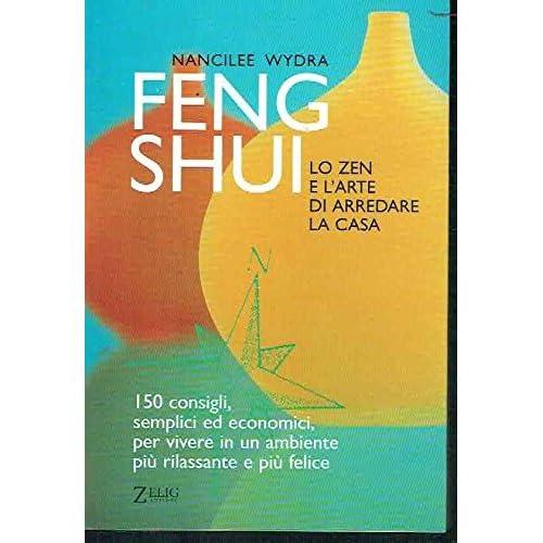 Feng Shui. Lo Zen E L'arte Di Arredare La Casa
