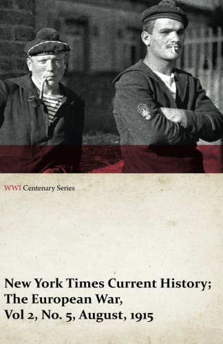 New York Times Current History; The European War, Vol 2, No. 5, August, 1915 (WWI Centenary Series): Volume 2