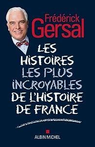 Les Histoires les plus incroyables de l'Histoire de France par Frédérick Gersal