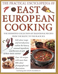 The Practical Encyclopedia of East European Cooking: The Definitive Collection of Traditional Recipes, from the Baltic to the Black Sea: A Truly ... Stretching from Russia Through Central Europe