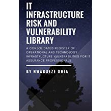 IT Infrastructure Risk & Vulnerability Library: A Consolidated Register of Operational & Technology Infrastructure Vulnerabilities for IT Assurance Professionals (English Edition)
