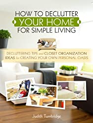 How to Declutter Your Home for Simple Living: Decluttering Tips and Closet Organization Ideas for Creating Your Own Personal Oasis (English Edition)