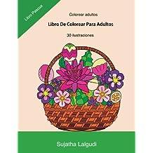 Colorear adultos: Libro De Colorear Para Adultos: Libro Pascua,Un Libro Para Colorear Adultos Antiestres y Relajante, Arteterapia,Flores,Regalos Para ... 16 (Libros muy RELAJANTES para colorear)
