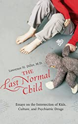 The Last Normal Child: Essays on the Intersection of Kids, Culture, and Psychiatric Drugs (Childhood in America)