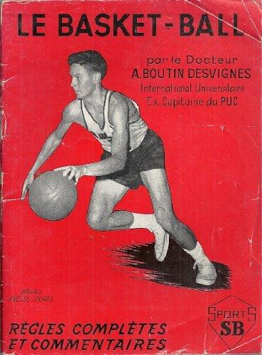 Dr Abel Boutin-Desvignes. Le Basket-ball : Règles complètes et commentaires, conformes aux règles adoptées par la F.F.B.B. après les Jeux olympiques de Rome par Abel Boutin-Desvignes