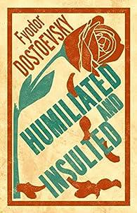 Humiliated and Insulted par Fiodor Dostoïevski