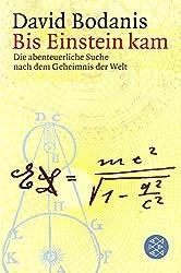 Bis Einstein kam: Die abenteuerliche Suche nach dem Geheimnis der Welt