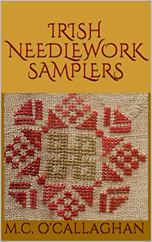 Irish Needlework Samplers (Irish Historic Sources Book 4) (English Edition) (Cross Stitch Quilt Sampler)