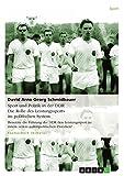 Sport und Politik in der DDR. Die Rolle des Leistungssports im politischen System: Benutzte die Führung der DDR den Leistungssport zu innen- sowie außenpolitischen Zwecken?
