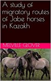 #2: A study of migratory routes of Jabe horses in Kazakh
