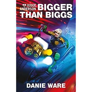 Bigger Than Biggs (Judge Anderson: Rookie Book 4)