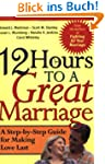 12 Hours to a Great Marriage: A Step-...