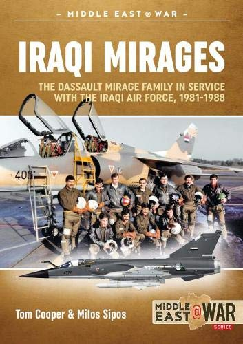 Iraqi Mirages: Dassault Mirage Family in Service with Iraqi Air Force, 1981-1988 (Middle East@War)