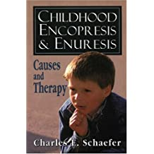 Childhood Encopresis and Enuresis: Causes and Therapy by Charles E. Schaefer (1993-11-01)