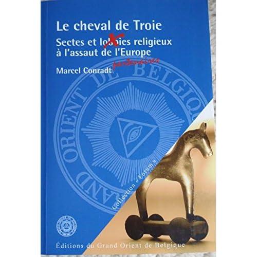 Le Cheval de Troie Sectes et Lobbies Religieux a l'Assaut de l'Europe