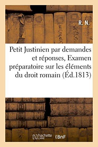 Petit Justinien, par demandes et réponses, ou Examen préparatoire sur les éléments du droit romain