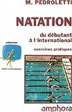 NATATION. Du débutant à l'international, exercices pratiques, édition 1991