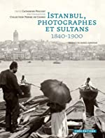 Istanbul, photographes et sultans 1840-1900 de Catherine Pinguet