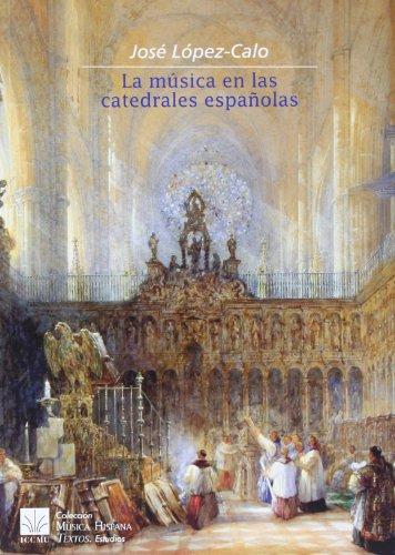 La música en las catedrales españolas (Música Hispana. Textos. Estudios, Band 17) (Musica Estudio De)