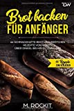 Brot backen für Anfänger: 66 Schmackhafte  Brot und Brötchen Rezepte  von...