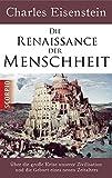Die Renaissance der Menschheit: Über die große Krise unserer Zivilisation und die Geburt eines neuen Zeitalters - Charles Eisenstein
