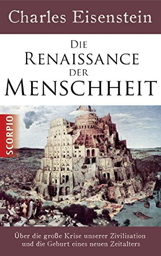 Die Renaissance der Menschheit: Über die große Krise unserer Zivilisation und die Geburt eines...