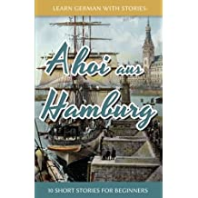 Learn German With Stories: Ahoi aus Hamburg - 10 Short Stories For Beginners: Volume 5 (Dino lernt Deutsch)
