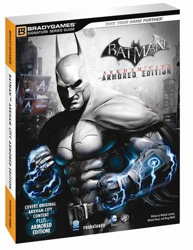 Batman Arkham City: Armored Edition (Bradygames Signature Guides) by Lummis, Michael, Owen, Michael, Walsh, Doug (2012) Paperback