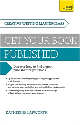 Masterclass: Get Your Book Published: Discover how to find a great publisher for your book (Teach Yourself: Creative Writing Masterclass)